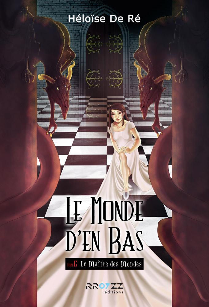 Héloïse De Ré – Le Monde d'en Bas – Le Maître des Mondes